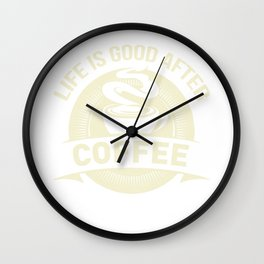 Life Is Good After Coffee Lover Espresso Beans Design Wall Clock