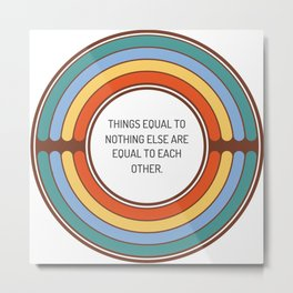 Things equal to nothing else are equal to each other Metal Print