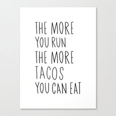 The more you run the more tacos you can eat Canvas Print