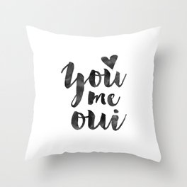 YOU ME OUI, French Quote,French Saying,French Print,Love Quote,Love Art,Love Gift,Couples Gift,Boyfr Throw Pillow