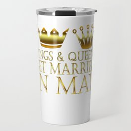Kings And Queens Get Married In May Travel Mug