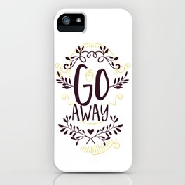 Go Away Funny Sarcastic Humor iPhone Case