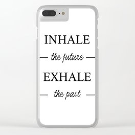 Inhale the future, exhale the past Clear iPhone Case