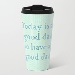 Today is a good day to have a good day! in Mint Travel Mug