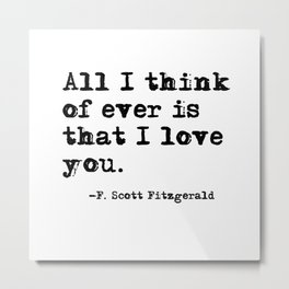 All I think of ever is that I love you Metal Print