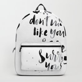Surround yourself with people who don't make you feel like you need to sage Backpack
