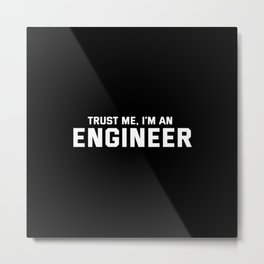 Trust Me I'm an Engineer Metal Print