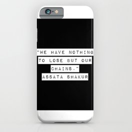 We Have Nothing To Lose But Our Chains iPhone Case