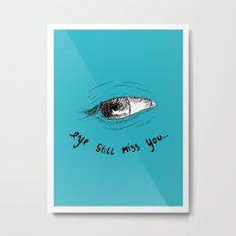 Eye still miss you Metal Print