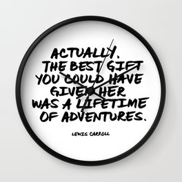 'Actually, the best gift you could have given her was a lifetime of adventures.' Lewis Carroll Quote Wall Clock