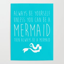 Always Be A Mermaid Funny Quote Poster