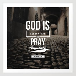 God is everywhere so pray anywhere Art Print