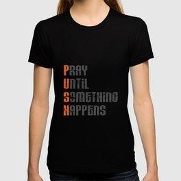 Pray until something happens,Push,Christian,Bible Quote T-shirt
