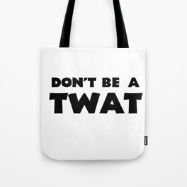 Don't Be A Twat Tote Bag