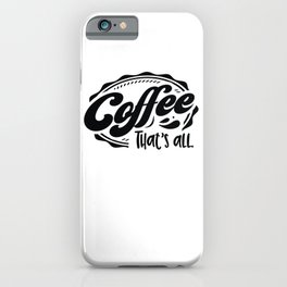 Coffee that's all - Funny hand drawn quotes illustration. Funny humor. Life sayings. iPhone Case