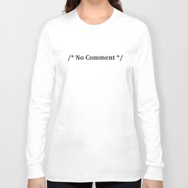 No Comment Funny Sayings Computer Programming Geek Humor Nerd T-Shirts Long Sleeve T-shirt