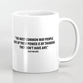 The most common way people give up their power is by thinking they don't have any. - Alice Walker Coffee Mug