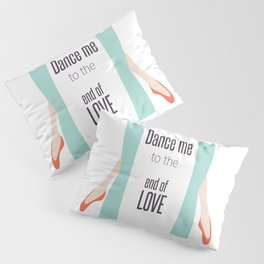 Dance Me to the End of Love Pillow Sham