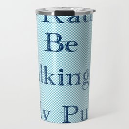 I'd Rather Be Talking To My Pug Travel Mug