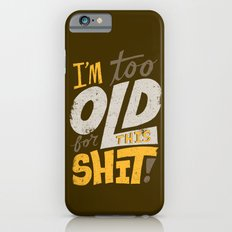 Too Old For This Shit iPhone 6s Slim Case