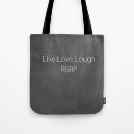 Live,Love,Laugh ASAP Tote Bag