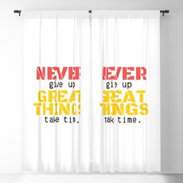 07MA03 | NEVER give up, GREAT THINGS take time  | Motivational Quote | Digital Art | Artist Amiee Blackout Curtain