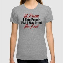 Funny Poem Design Hate People Stay Drunk Stupidity Real Meme T-shirt