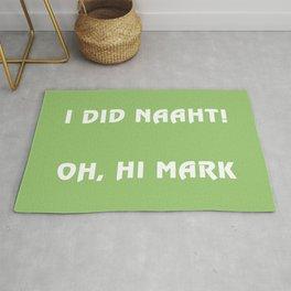 I did naaht...Oh, Hi Mark Rug