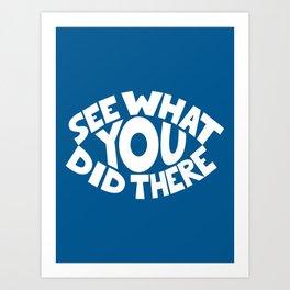 Eye See What You Did Art Print