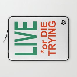 LIVE *or DIE TRYING Laptop Sleeve