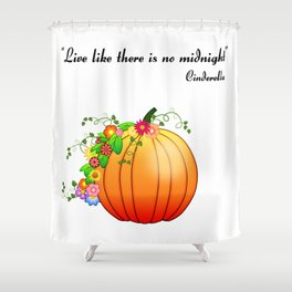 """Live like there is no midnight"" Cinderella Shower Curtain"