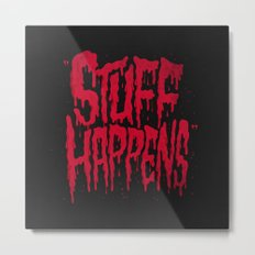 Stuff Happens Metal Print