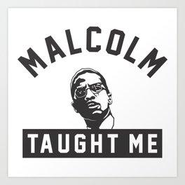 Malcolm X Taught Me Art Print