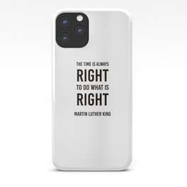 The time is always right - Martin Luther King iPhone Case
