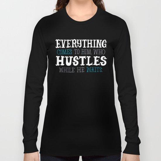 Hustle While You Wait Long Sleeve T-shirt