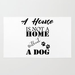 A House Is Not A Home Without A Dog Rug