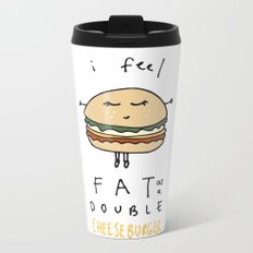I Feel Fat as a Double Cheeseburger Metal Travel Mug
