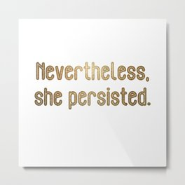 Nevertheless She Persisted (Glitter) Metal Print