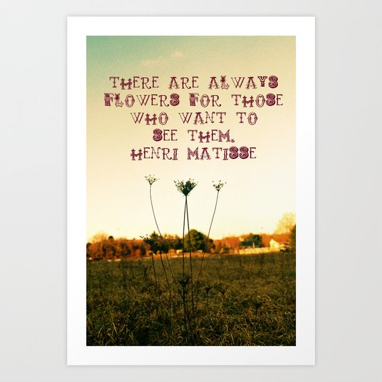 """""""There are always flowers for those who want to see them."""" Art Print"""