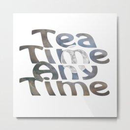 Tea Time Any Time Metal Print