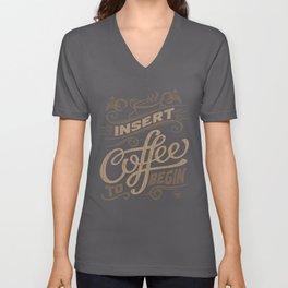 Insert Coffee To Begin Unisex V-Neck