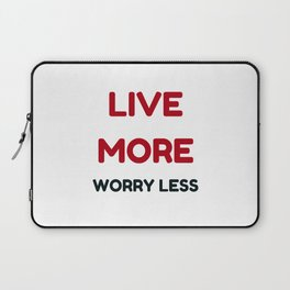 live more worry less Laptop Sleeve