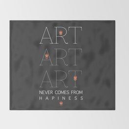 ART NEVER COMES FROM HAPINESS Throw Blanket
