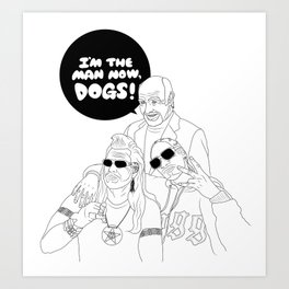I'm The Man Now, Dogs! Art Print