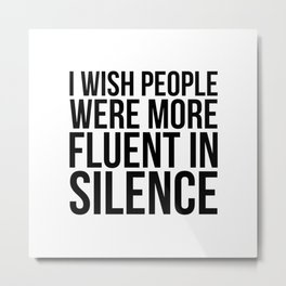 I wish people were more fluent in silence Metal Print