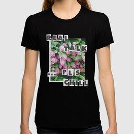 real talk ... pls chill T-shirt