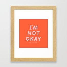 I'm Not Okay Framed Art Print
