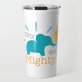 Tiny And Mighty shirt Travel Mug