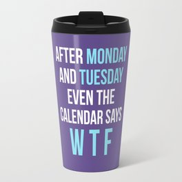 After Monday and Tuesday Even The Calendar Says WTF (Ultra Violet) Travel Mug