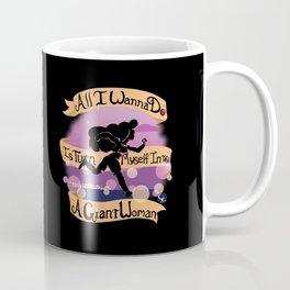 Wanna Be A Giant Woman Coffee Mug